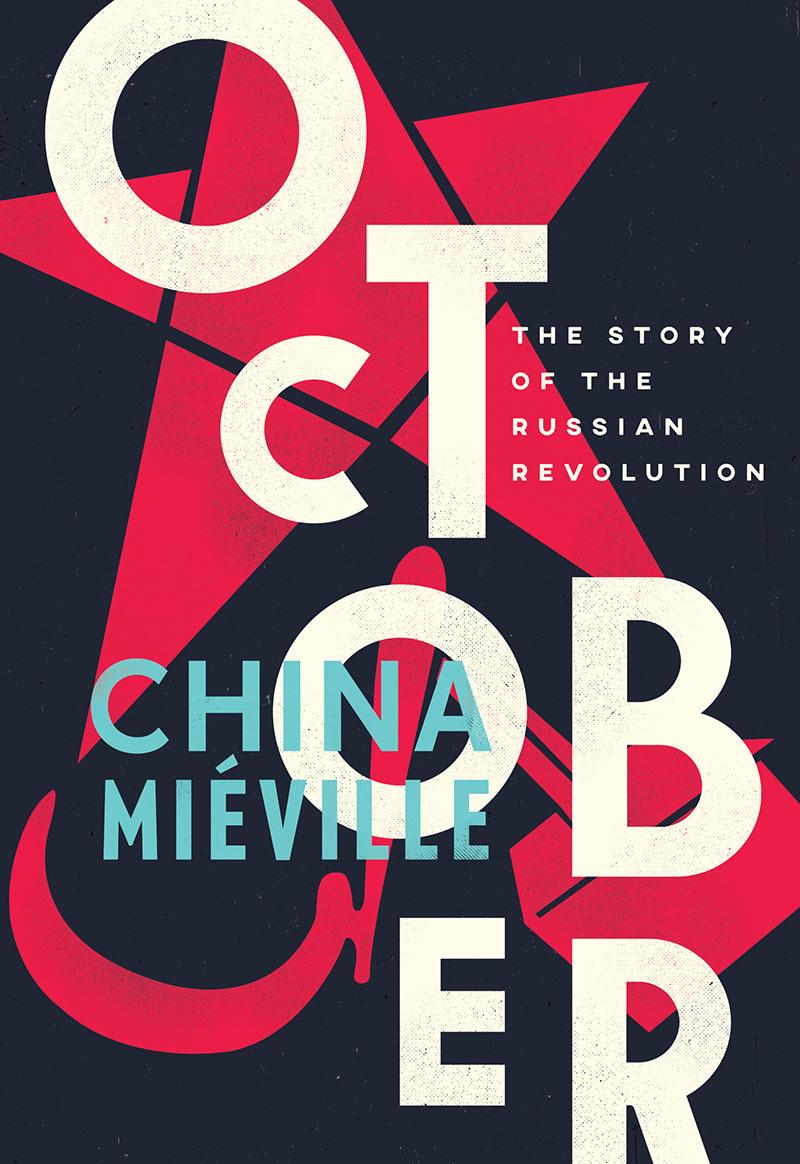 """""""October"""" van China Miéville. Goede verdediging van de revolutie, geen antwoord op anti-Bolsjewistische laster"""