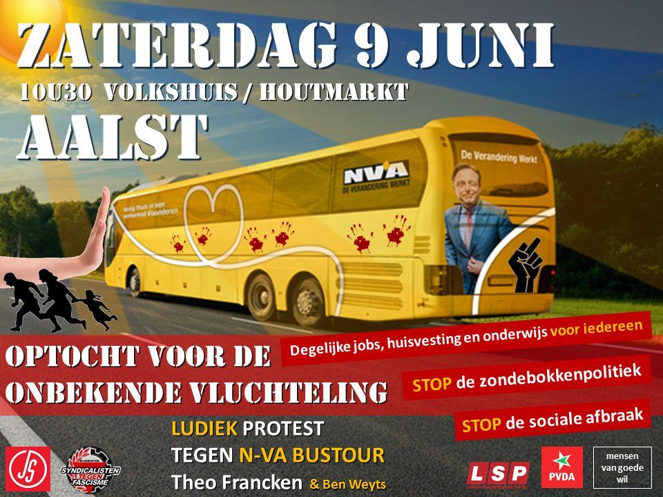 9 juni Aalst. Ludiek protest tegen N-VA bustour Theo Francken: optocht voor de onbekende vluchteling